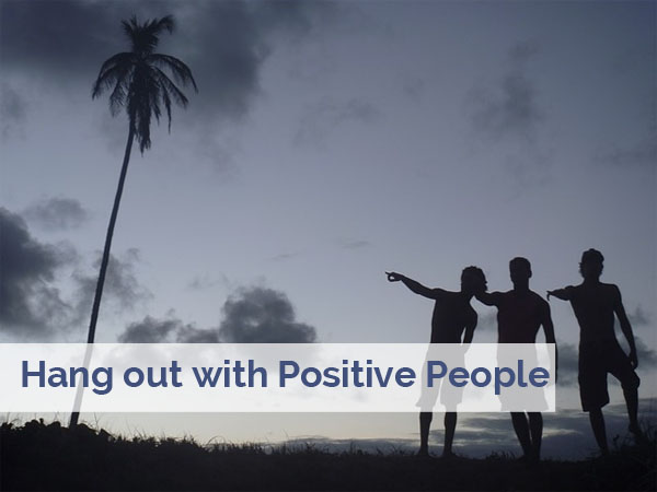 Be happy by hanging out with positive people